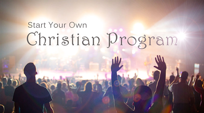 Should You Start Your Own Christian Program?